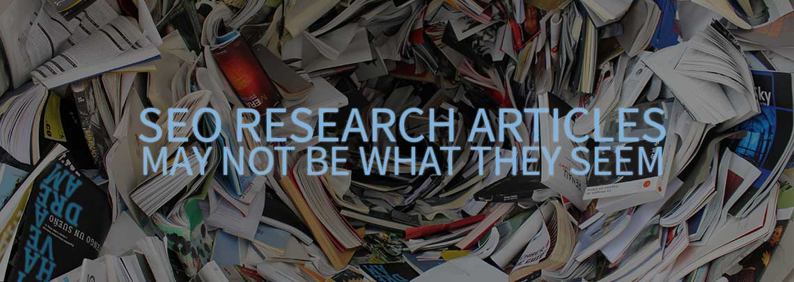SEO Research Articles May Not Be What They Seem