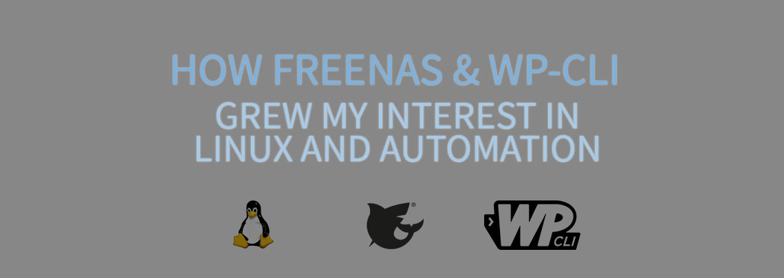 How FreeNAS and WP-CLI Grew My Interest in Linux and Automation
