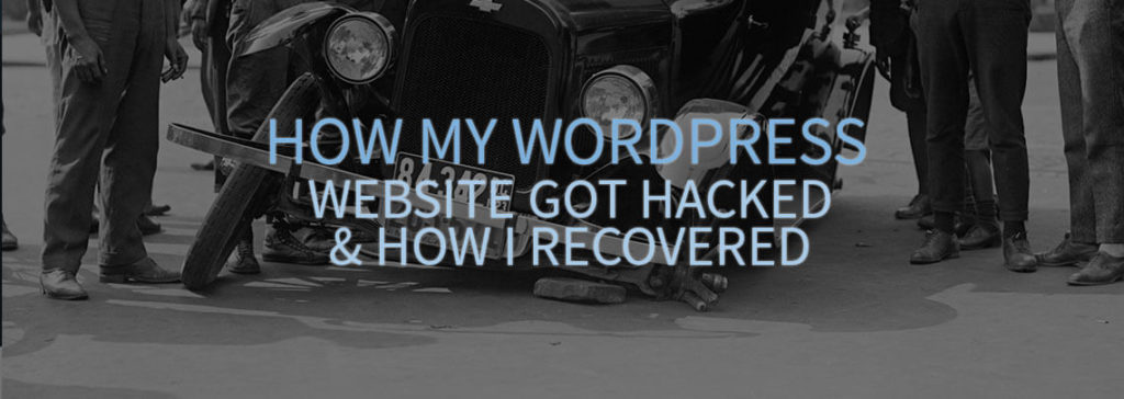 How My WordPress Website Got Hacked and How I Recovered