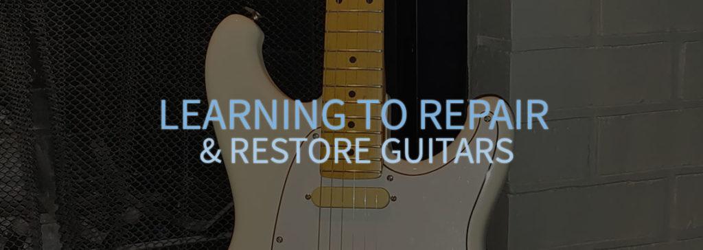 Learning to Repair & Restore Guitars