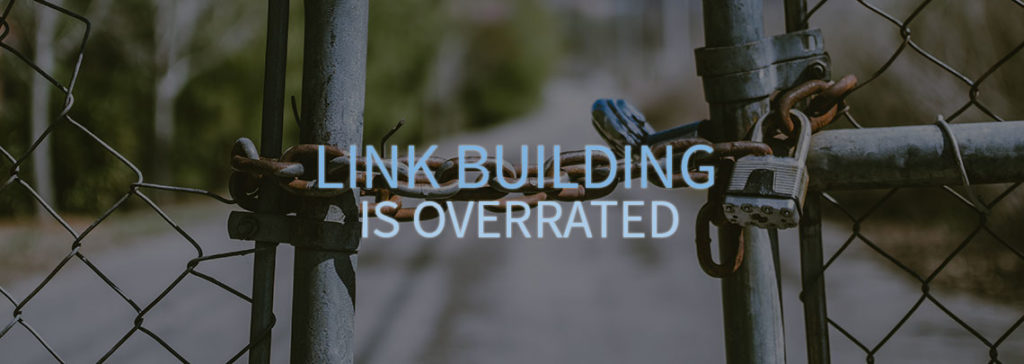 Link Building is Overrated