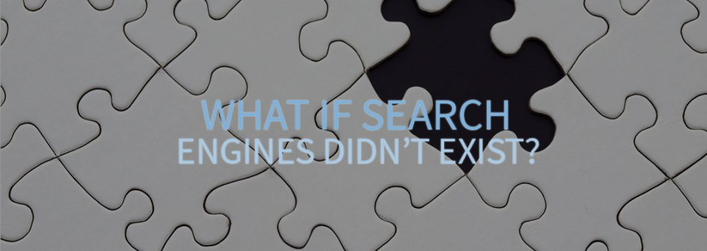 What If Search Engines Didn't Exist?