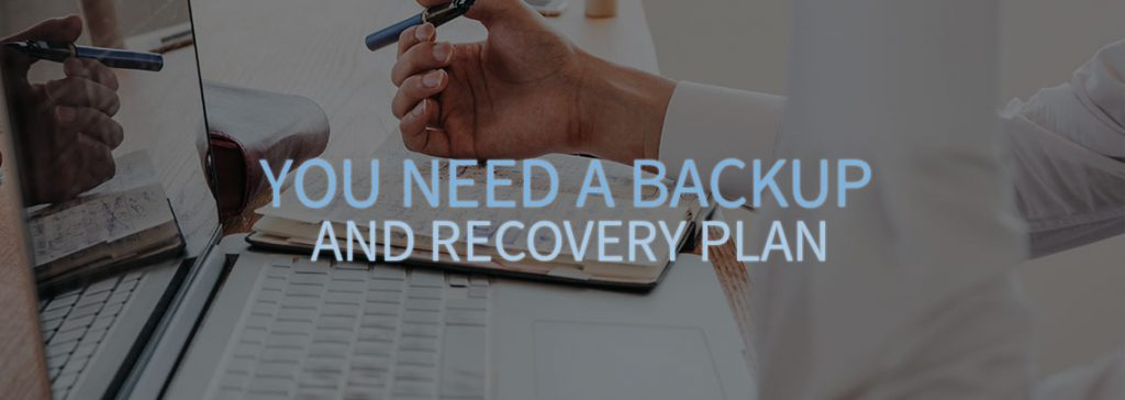 You Need a Backup and Disaster Recovery Plan
