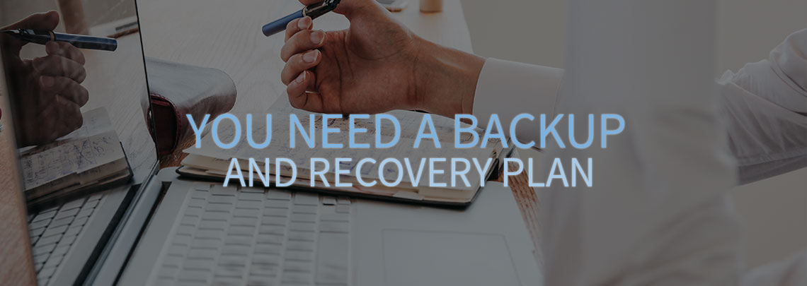 You Need a Backup and Recovery Plan